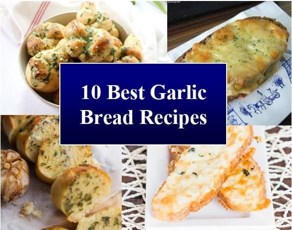 10 Best Garlic Bread Recipes